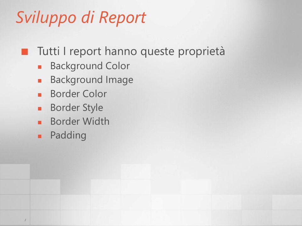 7 Sviluppo di Report Tutti I report hanno queste proprietà Background Color Background Image Border Color Border Style Border Width Padding