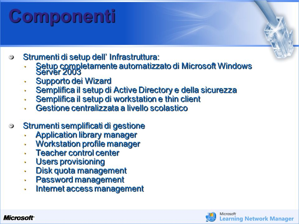 Your Potential. Our Passion Microsoft Componenti Strumenti di setup dell Infrastruttura: – Setup completamente automatizzato di Microsoft Windows Serv