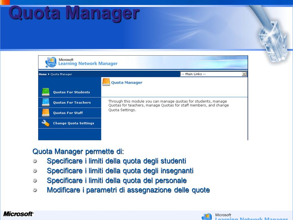 Your Potential. Our Passion Microsoft Quota Manager Quota Manager permette di: Specificare i limiti della quota degli studenti Specificare i limiti de