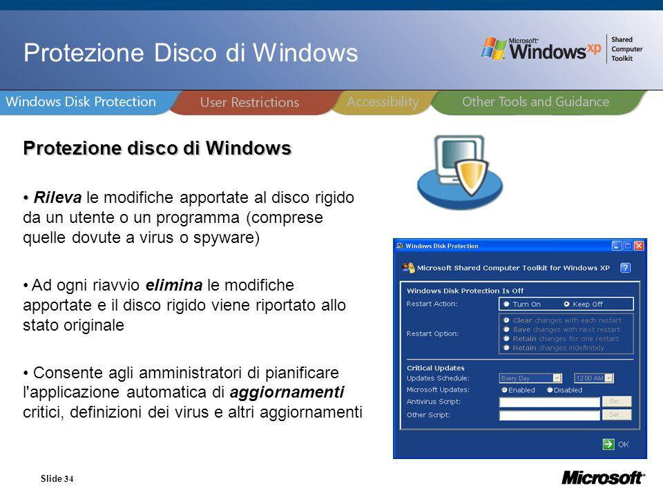 Slide 34 Protezione Disco di Windows Protezione disco di Windows Rileva le modifiche apportate al disco rigido da un utente o un programma (comprese q