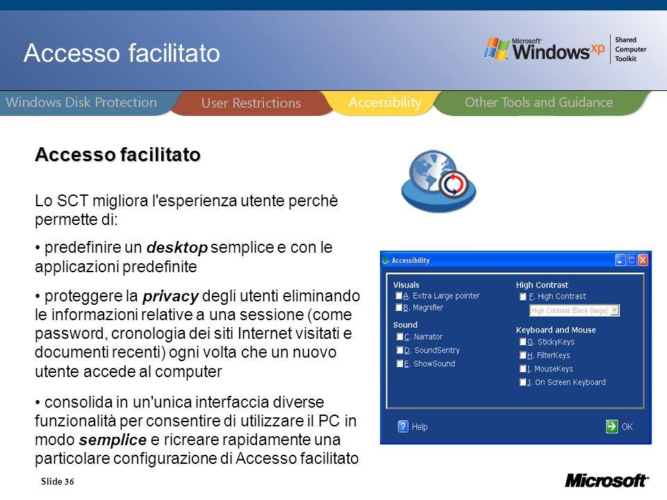 Slide 36 Accesso facilitato Lo SCT migliora l'esperienza utente perchè permette di: predefinire un desktop semplice e con le applicazioni predefinite