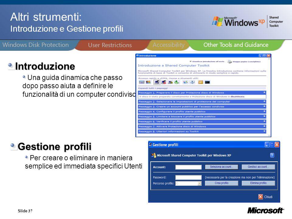 Slide 37 Altri strumenti: Introduzione e Gestione profili Introduzione Una guida dinamica che passo dopo passo aiuta a definire le funzionalità di un