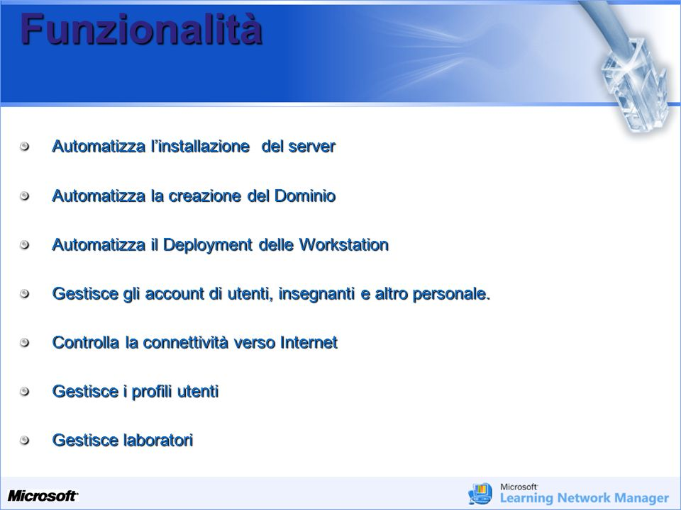 Il Framework Microsoft Learning Gateway Communities and collaboration - Cross department - Cross institution - World Wide Web 3rd party Services - ERP, CRM, MIS, SIS, LCMS, LMS - Hosted applications - Microsoft Office Live Meeting - ISV Web Parts Comunità e collaborazione - Tra dipartimenti - Tra istituzioni - World Wide Web Servizi di terze parti - ERP, CRM, MIS, SIS, LCMS, LMS - ISV Web Parts/ Web Services