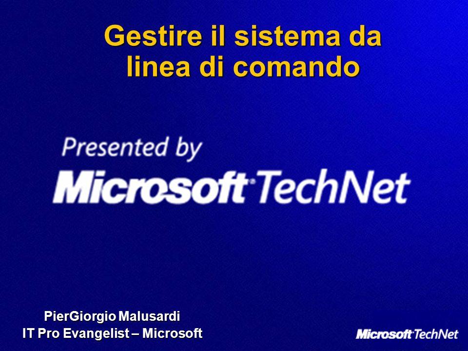 Gestire il sistema da linea di comando PierGiorgio Malusardi IT Pro Evangelist – Microsoft