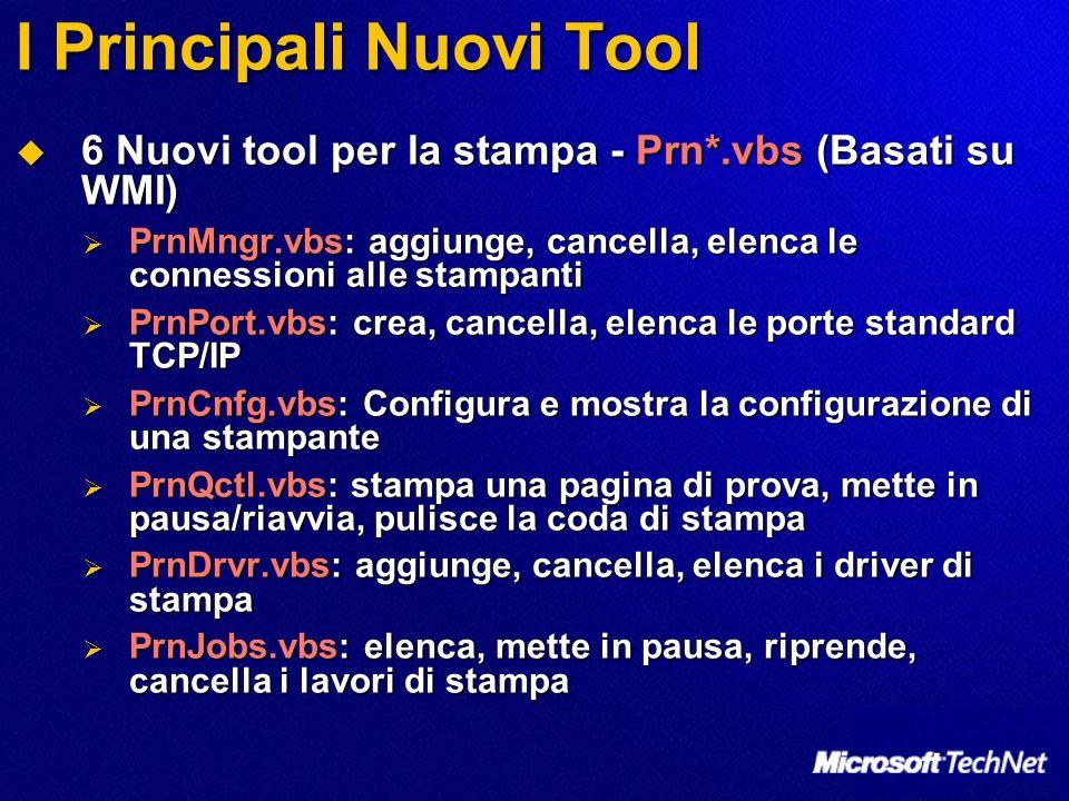 I Principali Nuovi Tool 6 Nuovi tool per la stampa - Prn*.vbs (Basati su WMI) 6 Nuovi tool per la stampa - Prn*.vbs (Basati su WMI) PrnMngr.vbs: aggiu