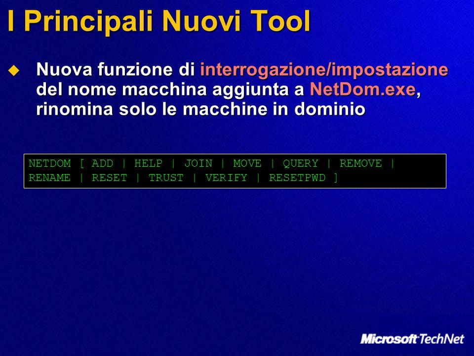 I Principali Nuovi Tool Nuova funzione di interrogazione/impostazione del nome macchina aggiunta a NetDom.exe, rinomina solo le macchine in dominio Nu
