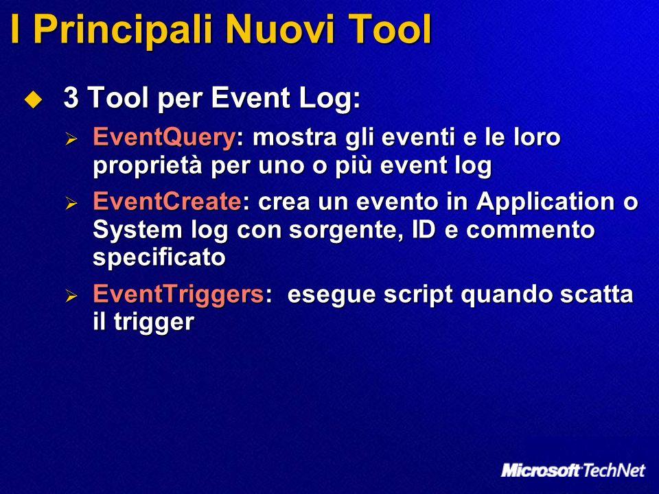 I Principali Nuovi Tool 3 Tool per Event Log: 3 Tool per Event Log: EventQuery: mostra gli eventi e le loro proprietà per uno o più event log EventQue