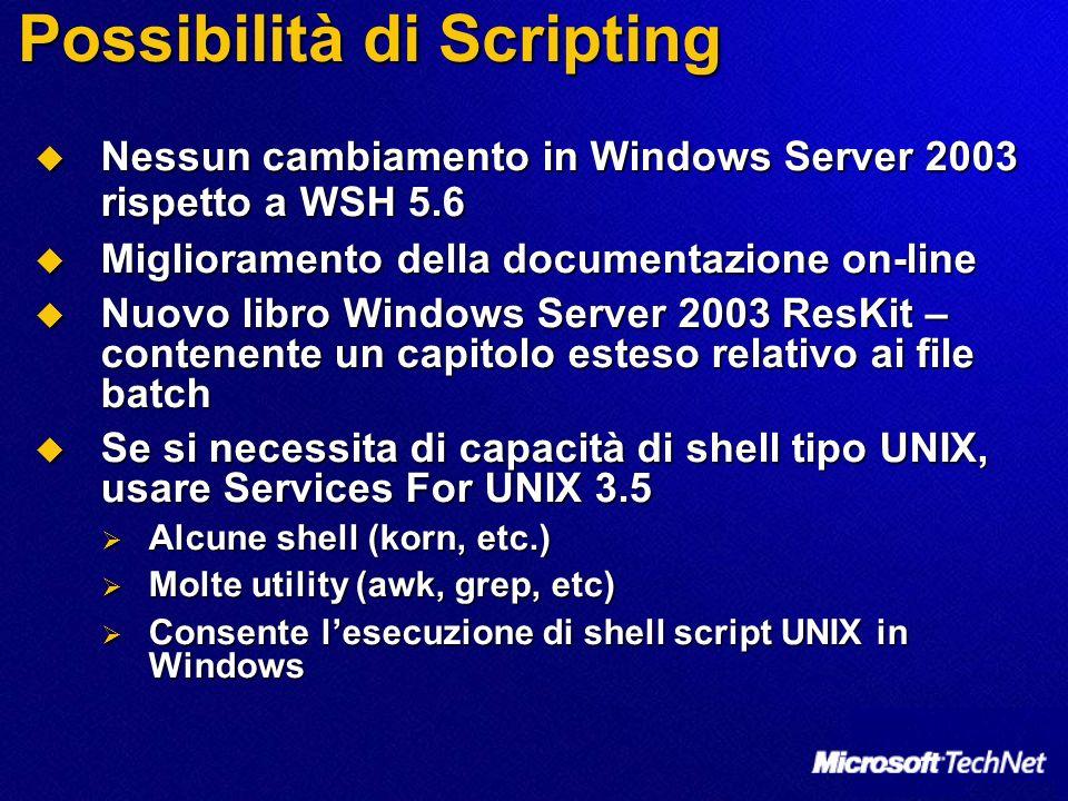Possibilità di Scripting Nessun cambiamento in Windows Server 2003 rispetto a WSH 5.6 Nessun cambiamento in Windows Server 2003 rispetto a WSH 5.6 Mig