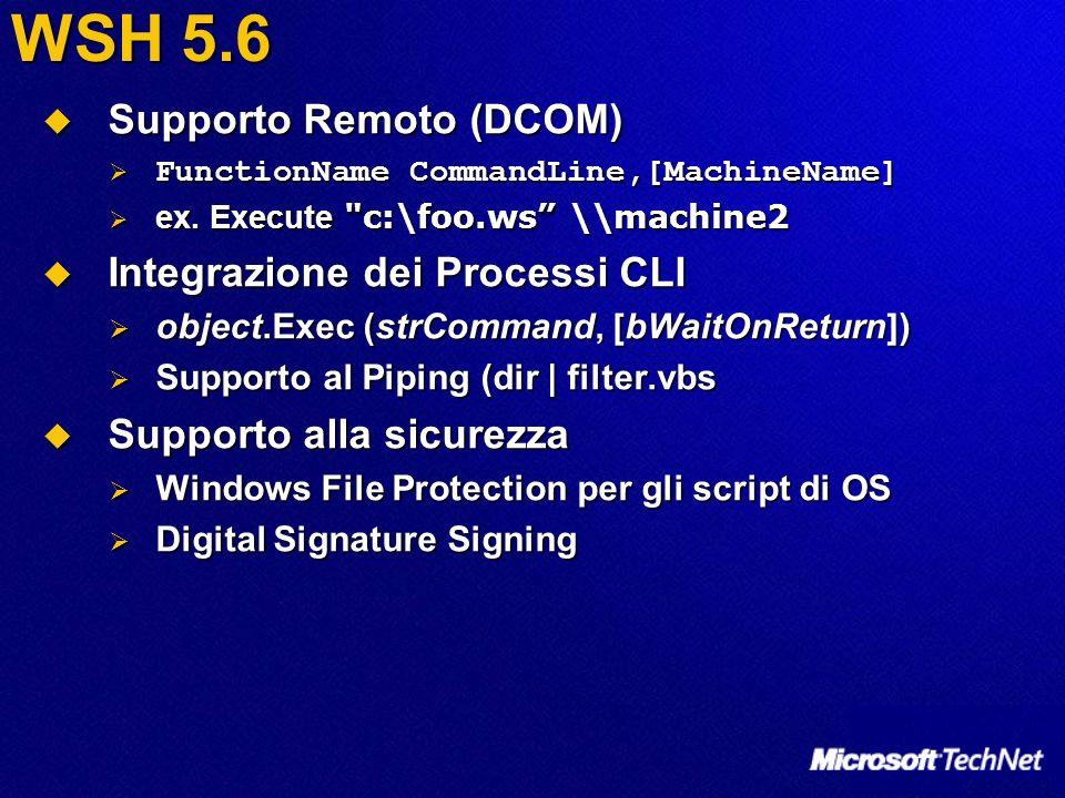 WSH 5.6 Supporto Remoto (DCOM) Supporto Remoto (DCOM) FunctionName CommandLine,[MachineName] FunctionName CommandLine,[MachineName] ex. Execute