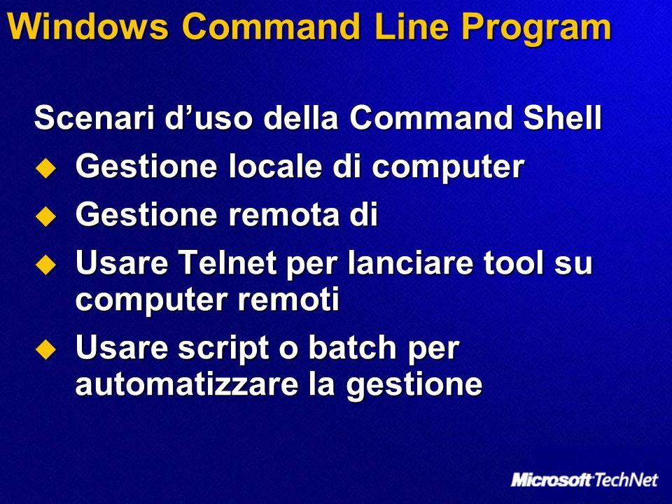 Windows Command Line Program Scenari duso della Command Shell Scenari duso della Command Shell Gestione locale di computer Gestione locale di computer