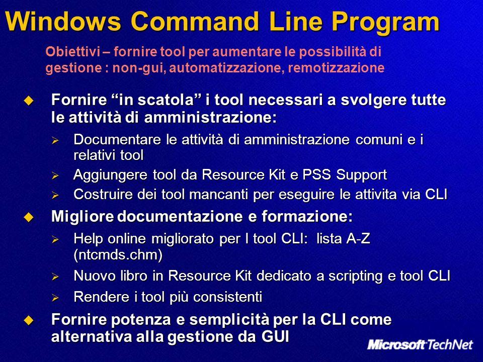 Top New Command Line Tools 2 Tool per la gestione dei dischi: 2 Tool per la gestione dei dischi: Diskpart.exe per il partizionamento dei dischi in modo dinamico e da remoto se necessario Diskpart.exe per il partizionamento dei dischi in modo dinamico e da remoto se necessario FSutil.exe per la gestione del FileSystem FAT e NTFS FSutil.exe per la gestione del FileSystem FAT e NTFS