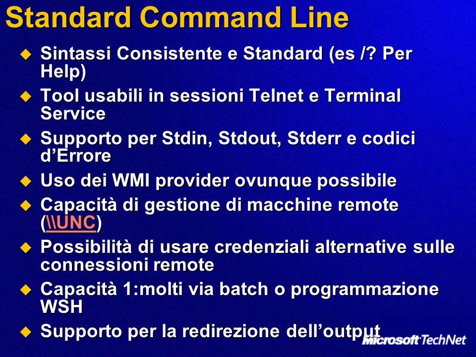 Standard Command Line Sintassi Consistente e Standard (es /? Per Help) Sintassi Consistente e Standard (es /? Per Help) Tool usabili in sessioni Telne