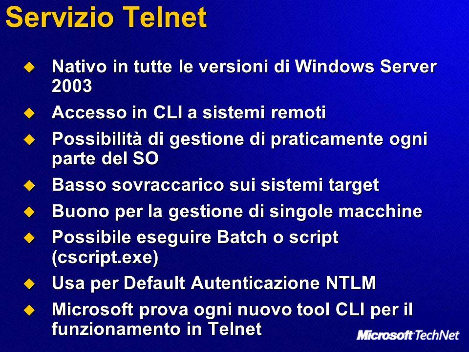Servizio Telnet Nativo in tutte le versioni di Windows Server 2003 Nativo in tutte le versioni di Windows Server 2003 Accesso in CLI a sistemi remoti