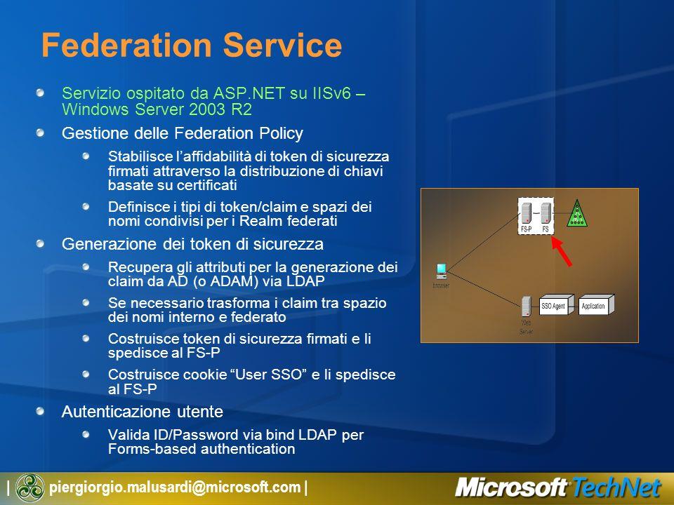 | piergiorgio.malusardi@microsoft.com | Federation Service Servizio ospitato da ASP.NET su IISv6 – Windows Server 2003 R2 Gestione delle Federation Po