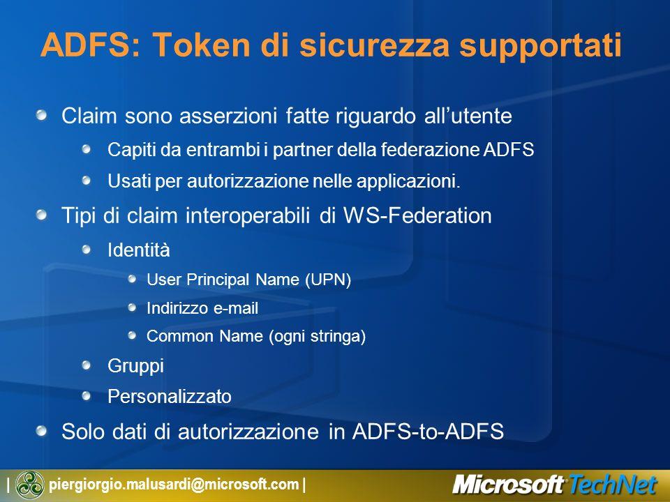 | piergiorgio.malusardi@microsoft.com | ADFS: Token di sicurezza supportati Claim sono asserzioni fatte riguardo allutente Capiti da entrambi i partne