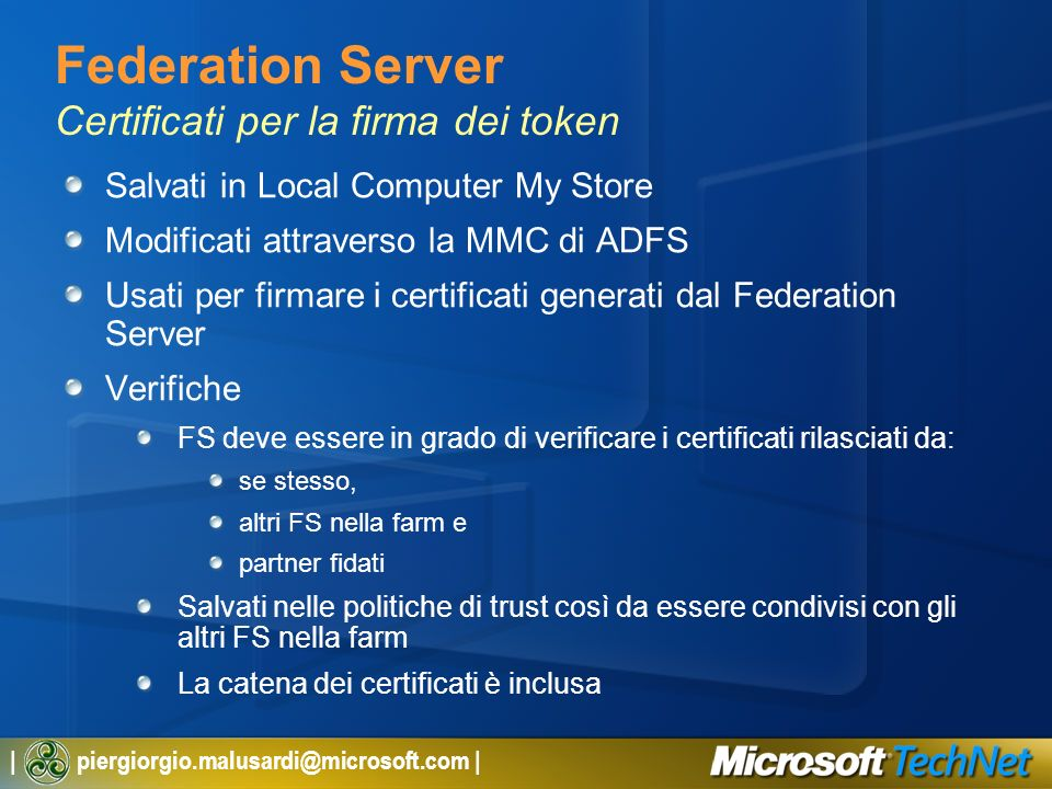 | piergiorgio.malusardi@microsoft.com | Federation Server Certificati per la firma dei token Salvati in Local Computer My Store Modificati attraverso