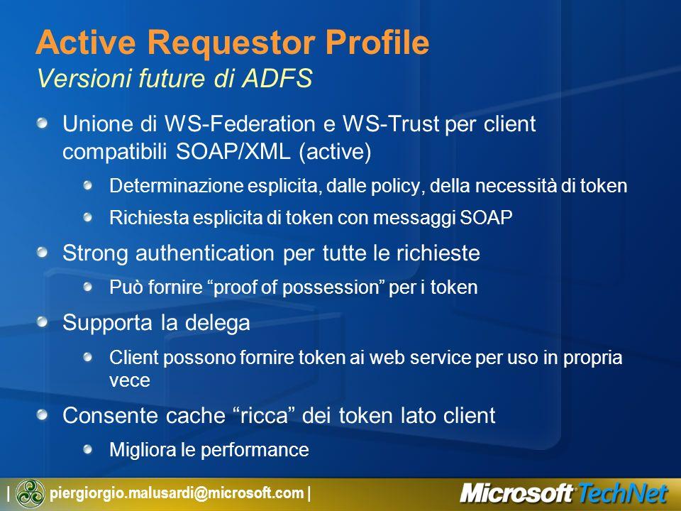 | piergiorgio.malusardi@microsoft.com | Active Requestor Profile Versioni future di ADFS Unione di WS-Federation e WS-Trust per client compatibili SOA