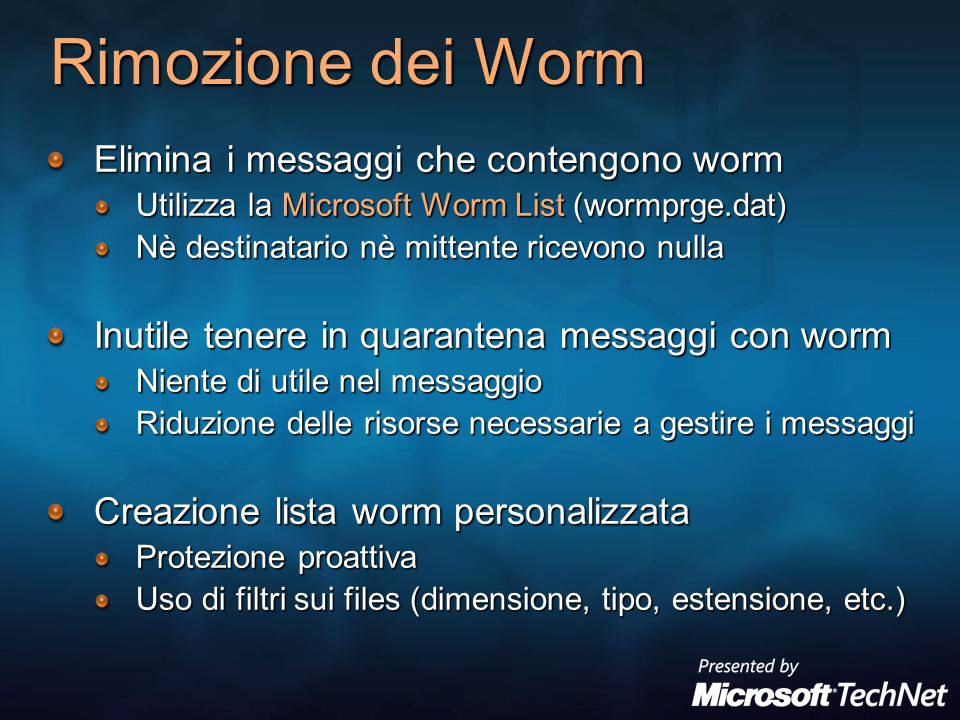 Rimozione dei Worm Elimina i messaggi che contengono worm Utilizza la Microsoft Worm List (wormprge.dat) Nè destinatario nè mittente ricevono nulla In
