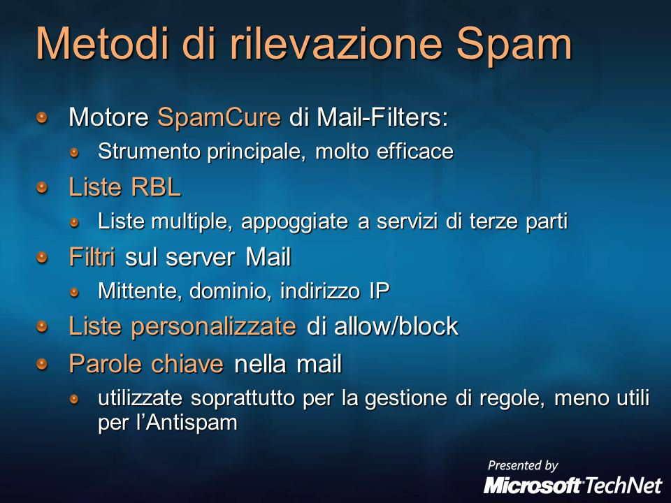 Metodi di rilevazione Spam Motore SpamCure di Mail-Filters: Strumento principale, molto efficace Liste RBL Liste multiple, appoggiate a servizi di ter