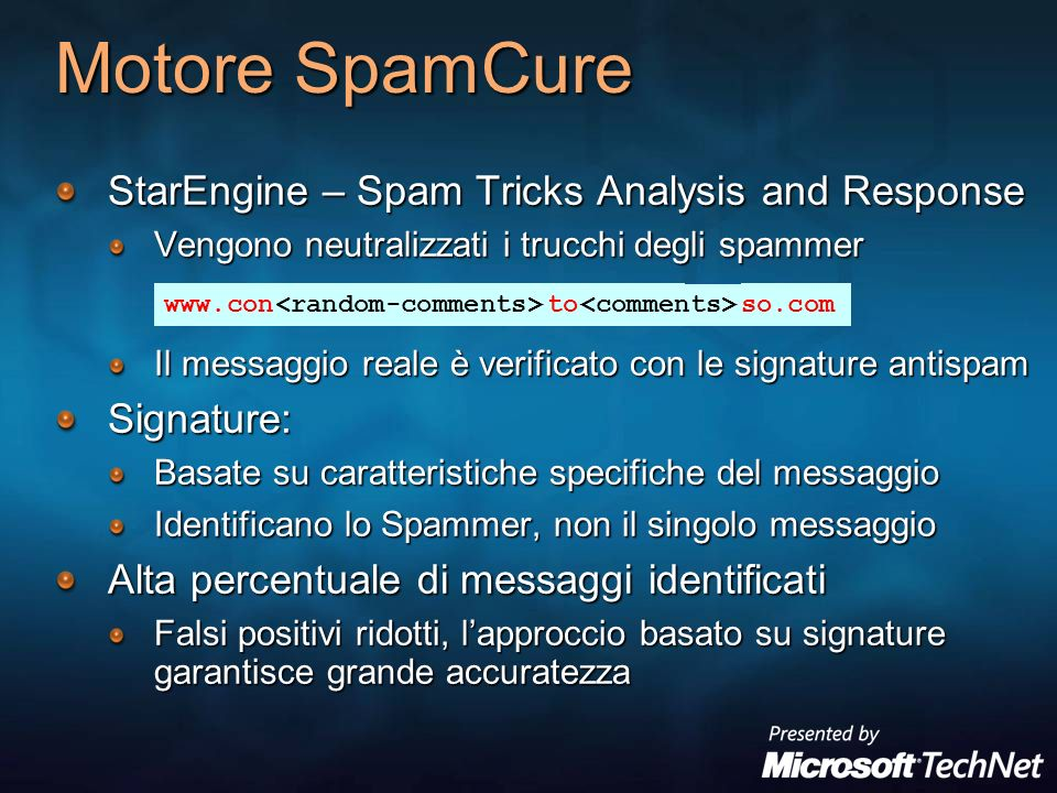 Motore SpamCure StarEngine – Spam Tricks Analysis and Response Vengono neutralizzati i trucchi degli spammer Il messaggio reale è verificato con le si