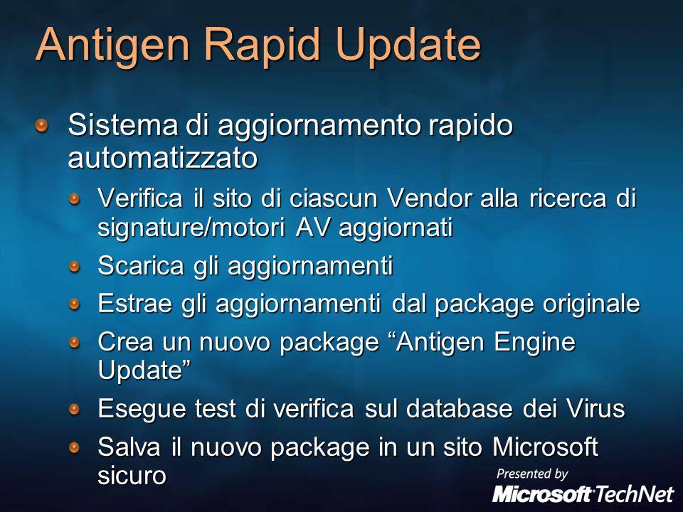 Antigen Rapid Update Sistema di aggiornamento rapido automatizzato Verifica il sito di ciascun Vendor alla ricerca di signature/motori AV aggiornati S