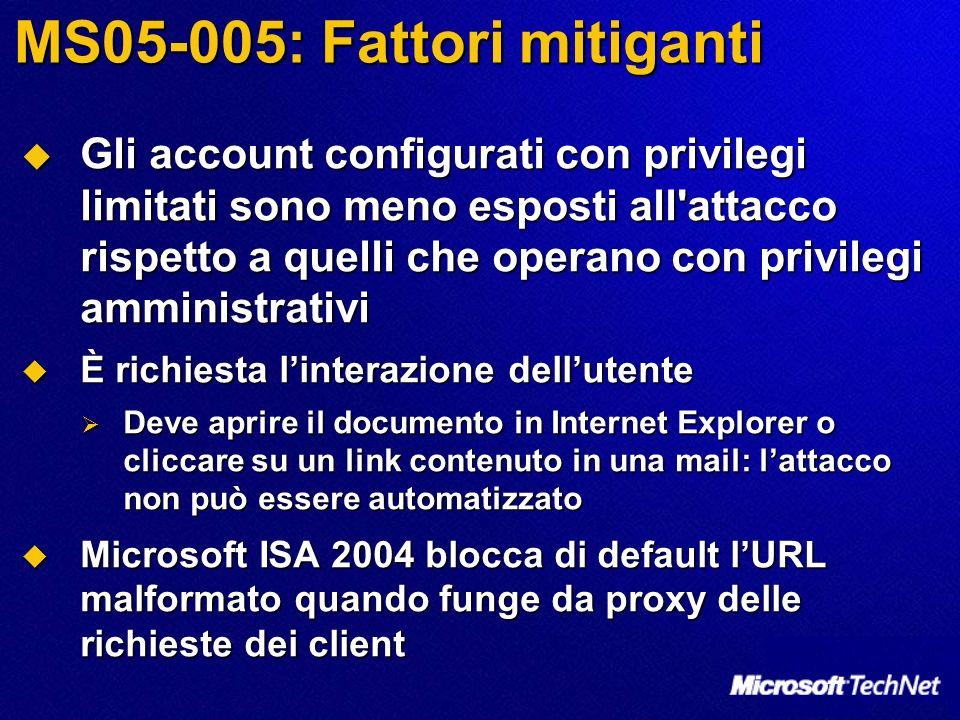 MS05-005: Fattori mitiganti Gli account configurati con privilegi limitati sono meno esposti all'attacco rispetto a quelli che operano con privilegi a