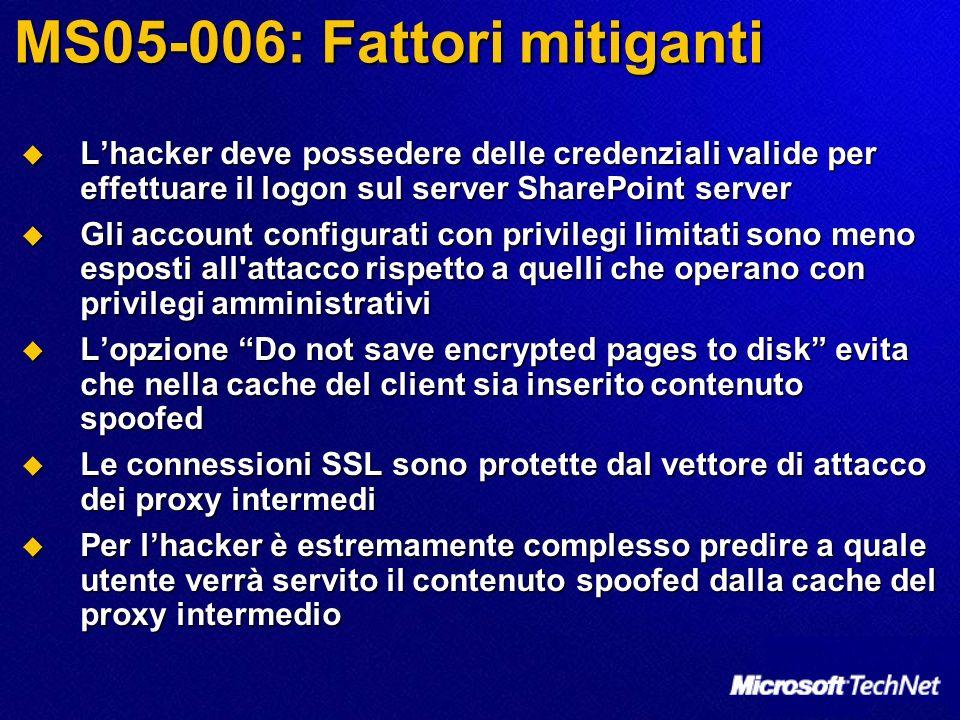 MS05-006: Fattori mitiganti Lhacker deve possedere delle credenziali valide per effettuare il logon sul server SharePoint server Lhacker deve posseder