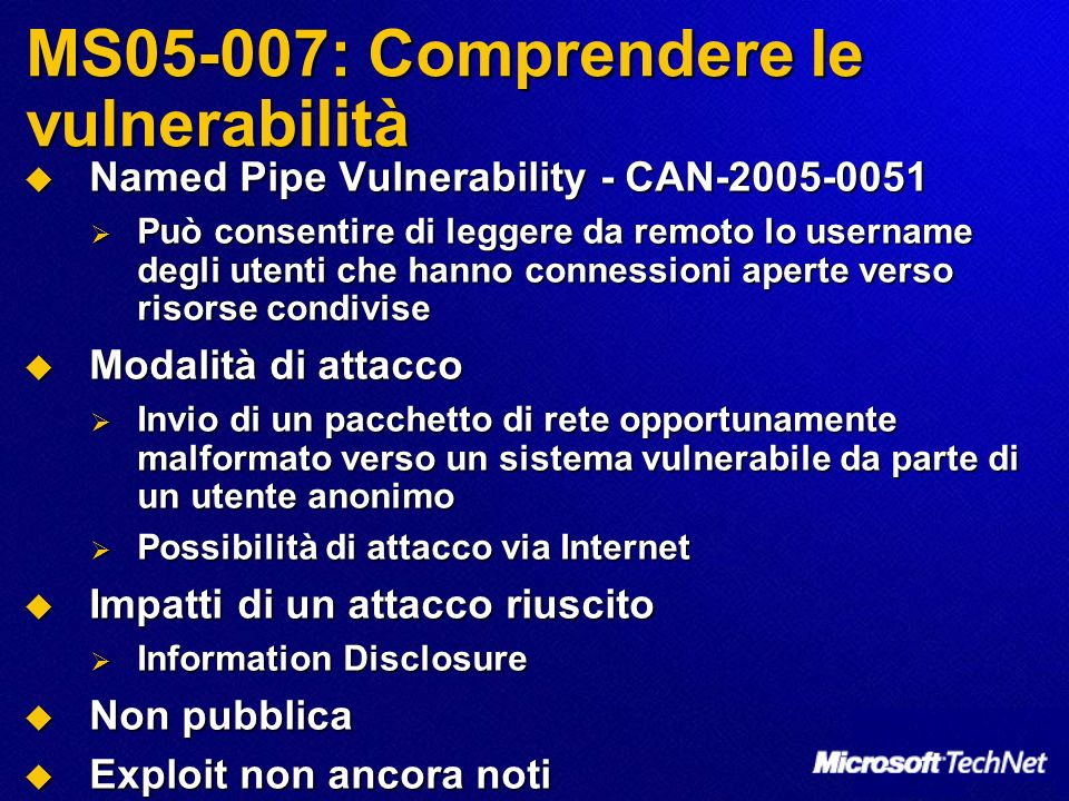 MS05-007: Comprendere le vulnerabilità Named Pipe Vulnerability - CAN-2005-0051 Named Pipe Vulnerability - CAN-2005-0051 Può consentire di leggere da