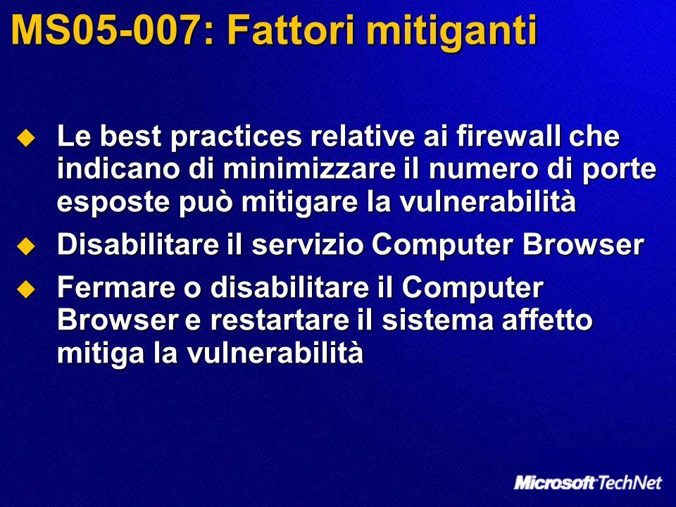 MS05-007: Fattori mitiganti Le best practices relative ai firewall che indicano di minimizzare il numero di porte esposte può mitigare la vulnerabilit