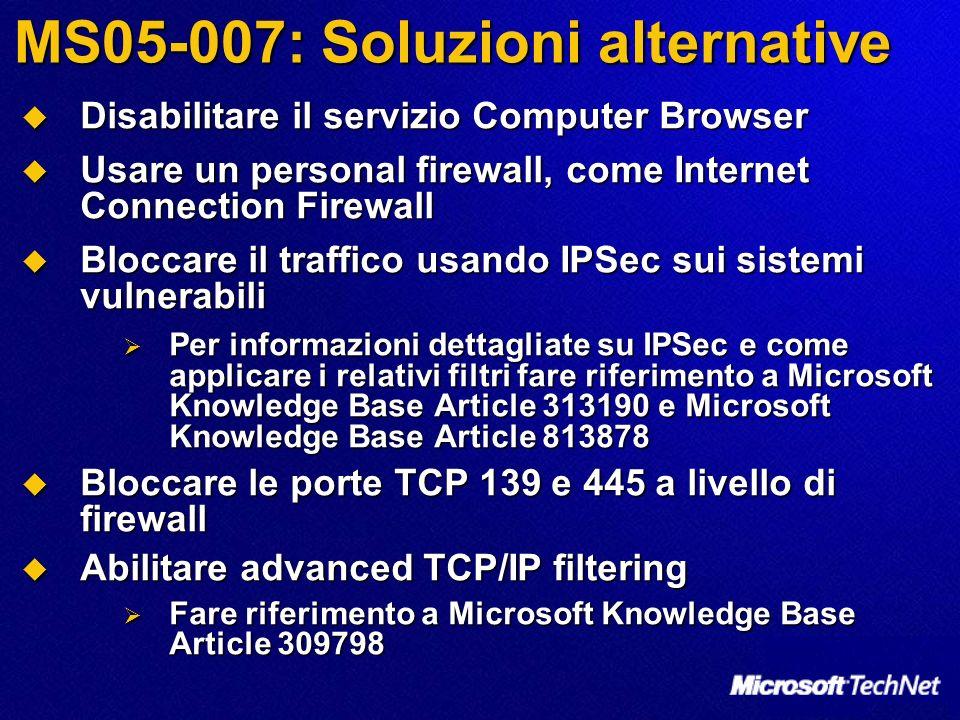 MS05-007: Soluzioni alternative Disabilitare il servizio Computer Browser Disabilitare il servizio Computer Browser Usare un personal firewall, come I