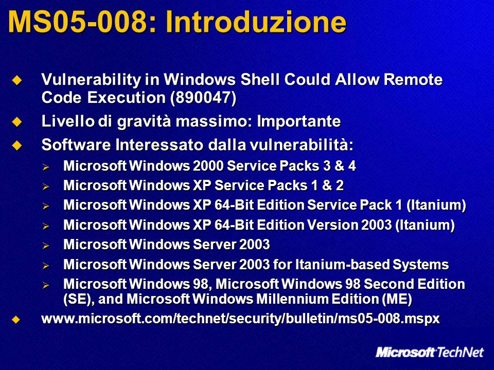 MS05-008: Introduzione Vulnerability in Windows Shell Could Allow Remote Code Execution (890047) Vulnerability in Windows Shell Could Allow Remote Cod