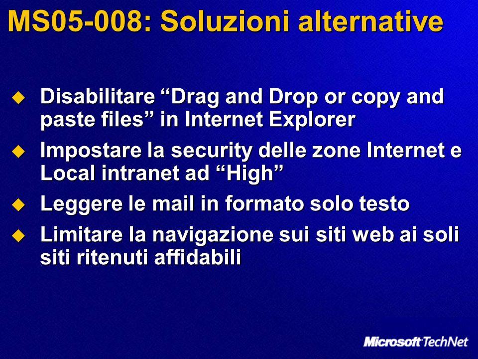 MS05-008: Soluzioni alternative Disabilitare Drag and Drop or copy and paste files in Internet Explorer Disabilitare Drag and Drop or copy and paste f