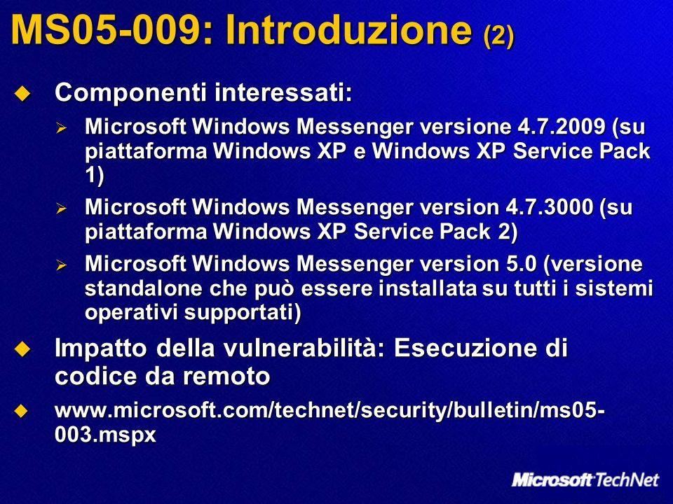 MS05-009: Introduzione (2) Componenti interessati: Componenti interessati: Microsoft Windows Messenger versione 4.7.2009 (su piattaforma Windows XP e