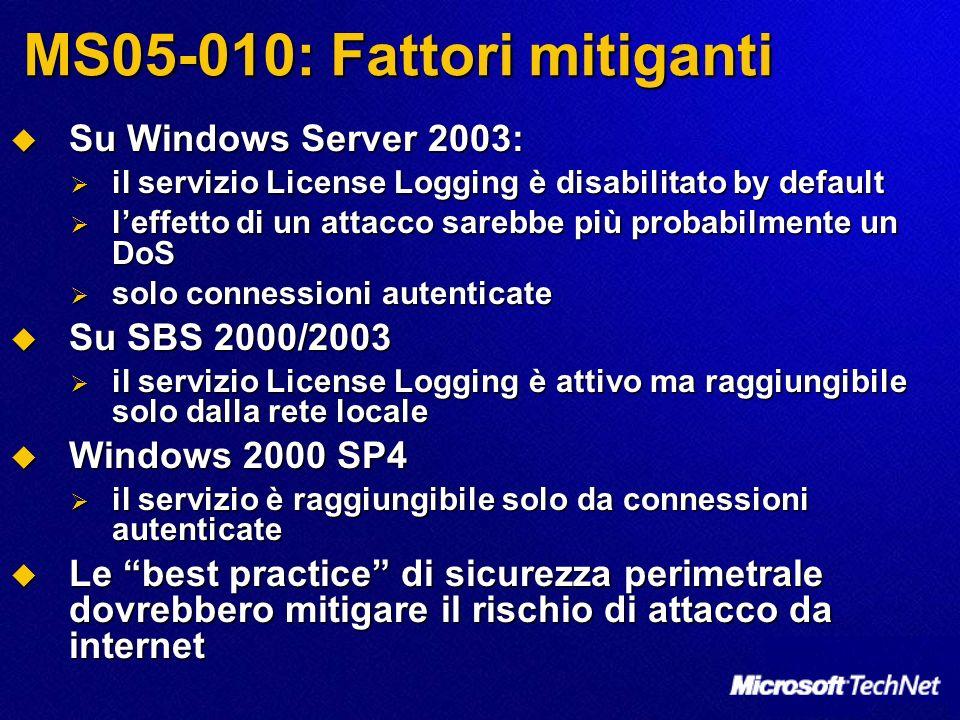 MS05-010: Fattori mitiganti Su Windows Server 2003: Su Windows Server 2003: il servizio License Logging è disabilitato by default il servizio License