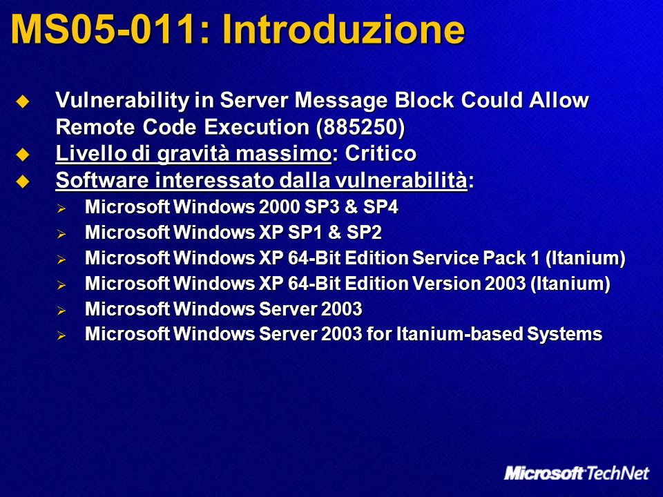 MS05-011: Introduzione Vulnerability in Server Message Block Could Allow Remote Code Execution (885250) Vulnerability in Server Message Block Could Al