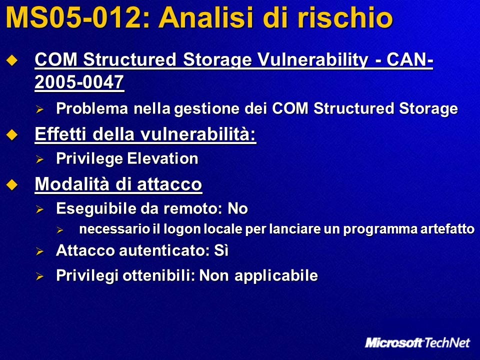 MS05-012: Analisi di rischio COM Structured Storage Vulnerability - CAN- 2005-0047 COM Structured Storage Vulnerability - CAN- 2005-0047 Problema nell