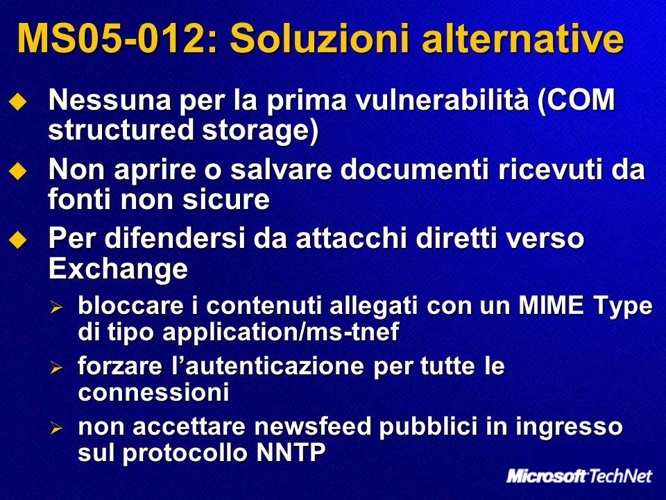 MS05-012: Soluzioni alternative Nessuna per la prima vulnerabilità (COM structured storage) Nessuna per la prima vulnerabilità (COM structured storage