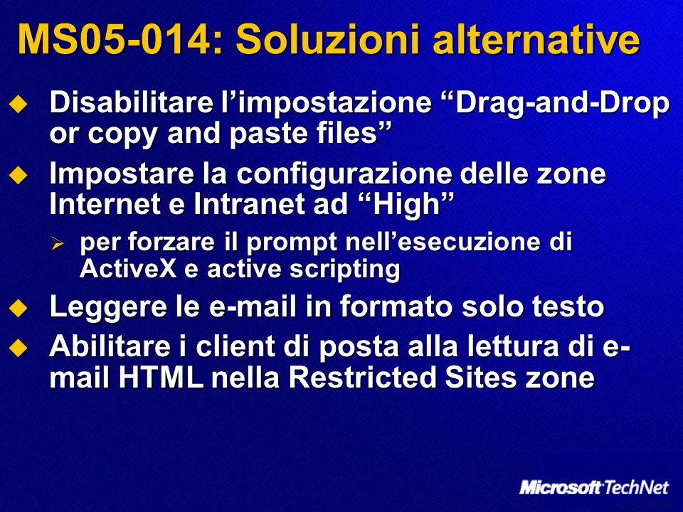 MS05-014: Soluzioni alternative Disabilitare limpostazione Drag-and-Drop or copy and paste files Disabilitare limpostazione Drag-and-Drop or copy and
