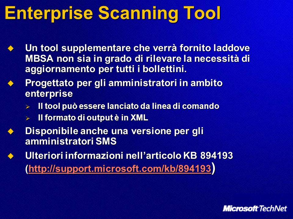 Enterprise Scanning Tool Un tool supplementare che verrà fornito laddove MBSA non sia in grado di rilevare la necessità di aggiornamento per tutti i bollettini.