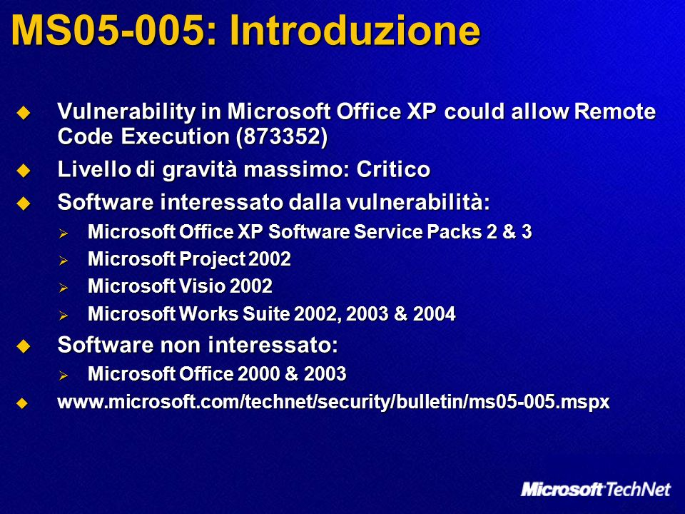 MS05-005: Introduzione Vulnerability in Microsoft Office XP could allow Remote Code Execution (873352) Vulnerability in Microsoft Office XP could allo