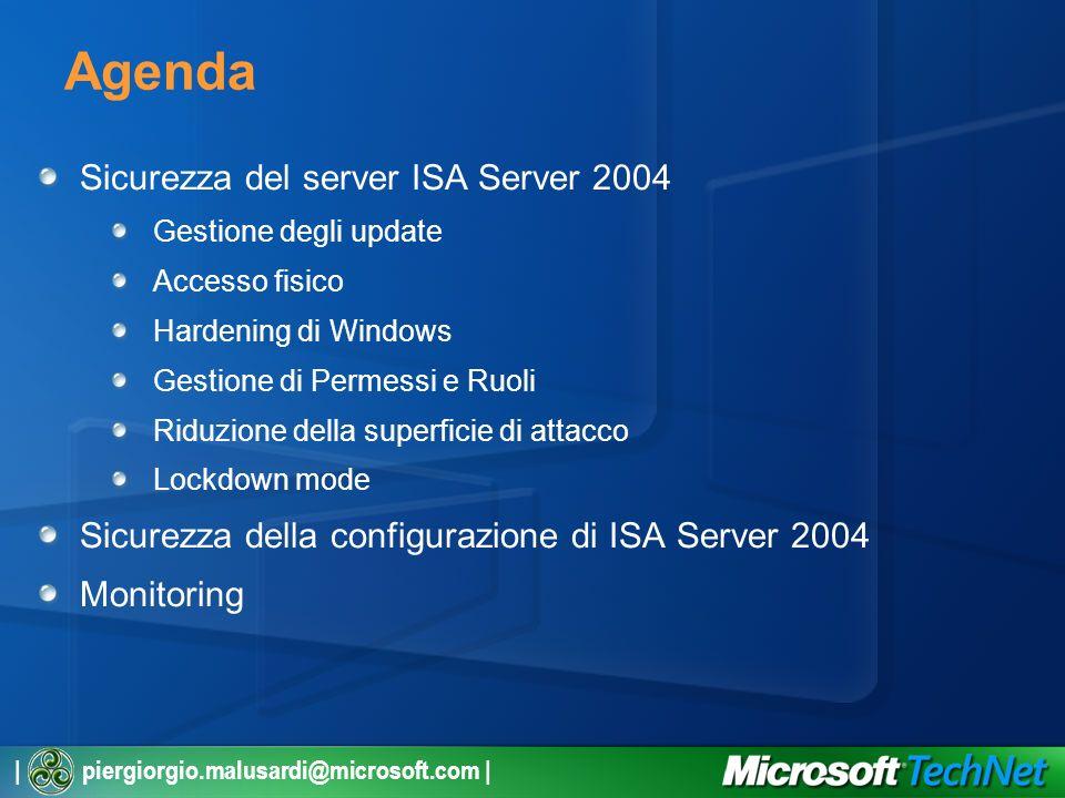 Agenda Sicurezza del server ISA Server 2004 Gestione degli update Accesso fisico Hardening di Windows Gestione di Permessi e Ruoli Riduzione della superficie di attacco Lockdown mode Sicurezza della configurazione di ISA Server 2004 Monitoring
