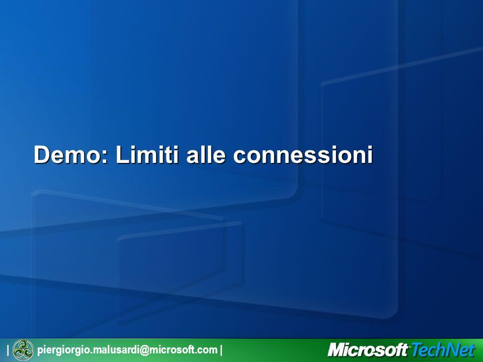 | piergiorgio.malusardi@microsoft.com | Demo: Limiti alle connessioni