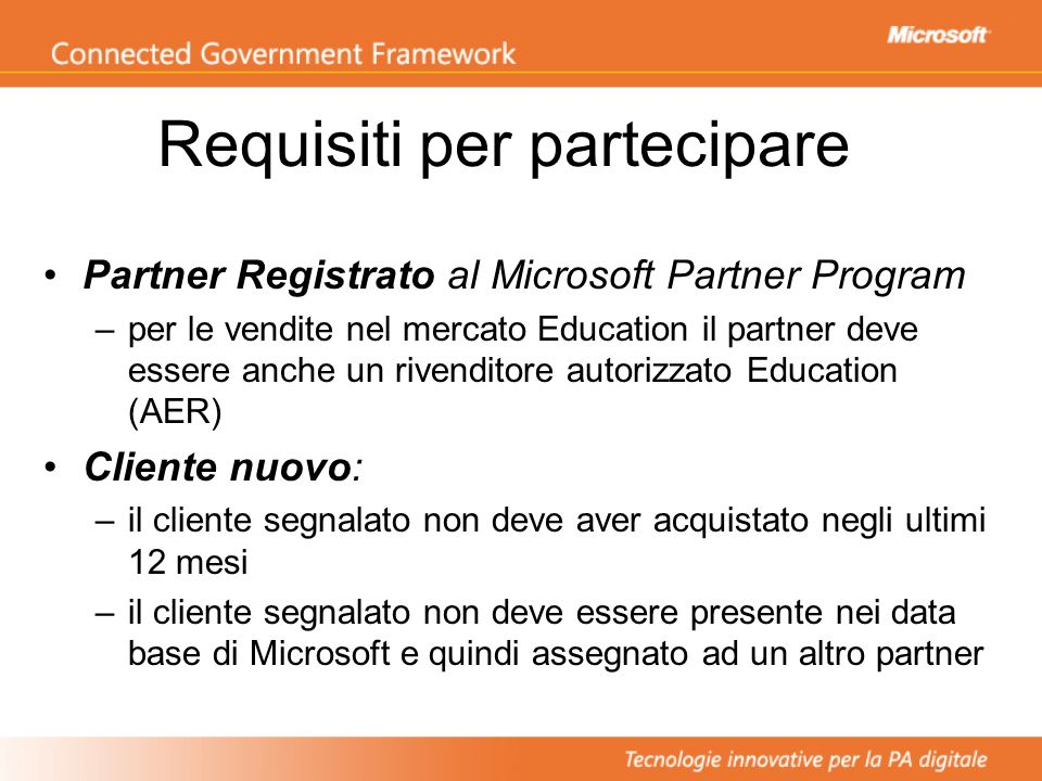 Requisiti per partecipare Partner Registrato al Microsoft Partner Program –per le vendite nel mercato Education il partner deve essere anche un rivend