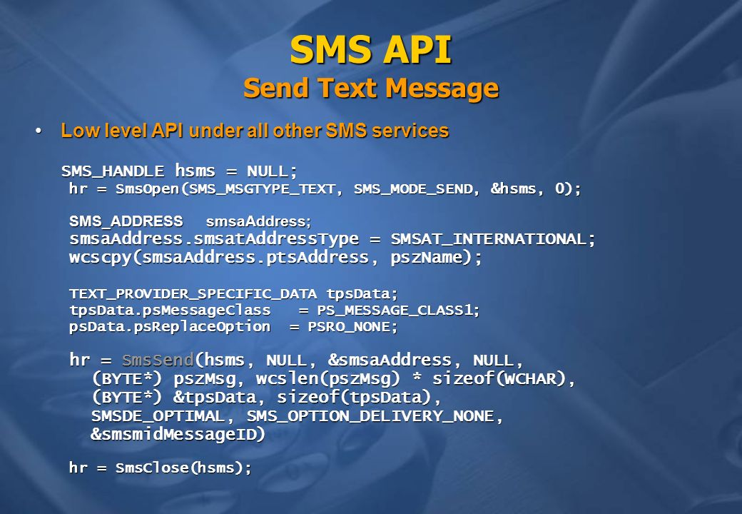 SMS API Send Text Message Low level API under all other SMS servicesLow level API under all other SMS services SMS_HANDLE hsms = NULL; hr = SmsOpen(SM