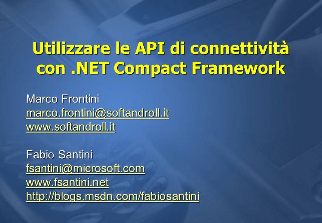 Utilizzare le API di connettività con.NET Compact Framework Marco Frontini marco.frontini@softandroll.it www.softandroll.it Fabio Santini fsantini@mic