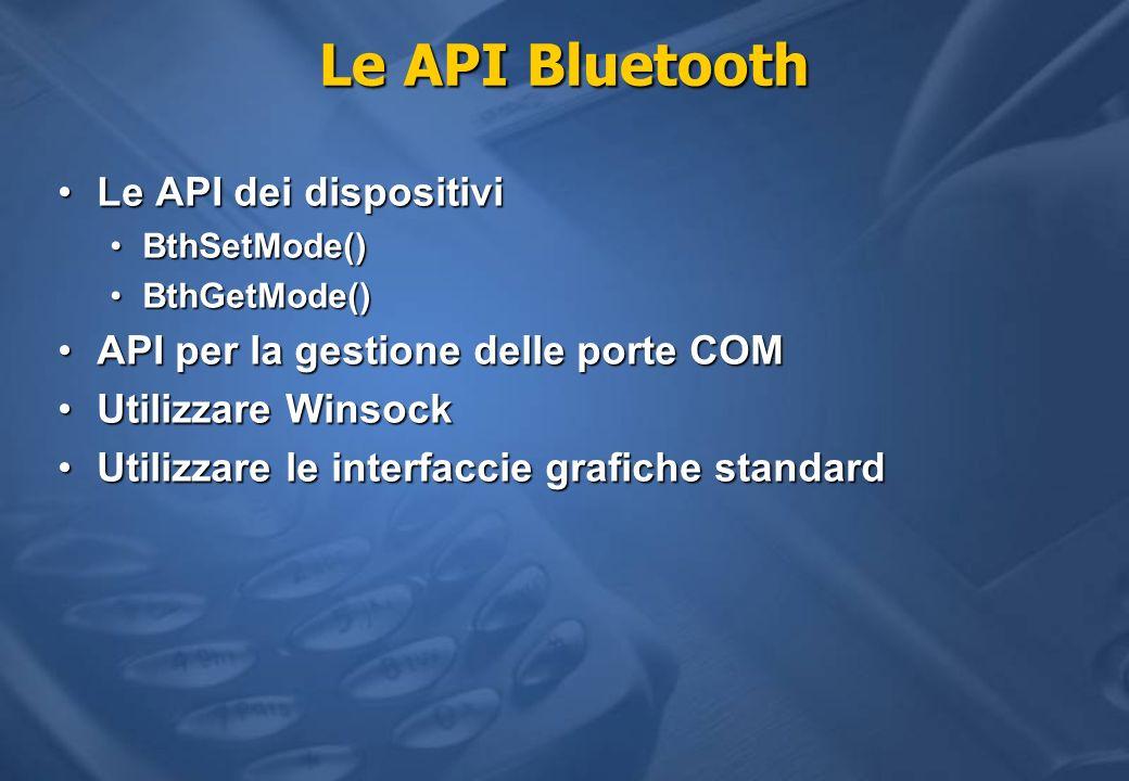 Le API Bluetooth Le API dei dispositiviLe API dei dispositivi BthSetMode()BthSetMode() BthGetMode()BthGetMode() API per la gestione delle porte COMAPI