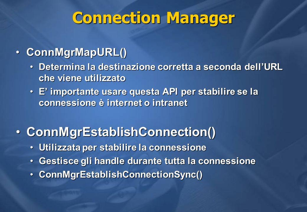 Connection Manager ConnMgrMapURL()ConnMgrMapURL() Determina la destinazione corretta a seconda dellURL che viene utilizzatoDetermina la destinazione c