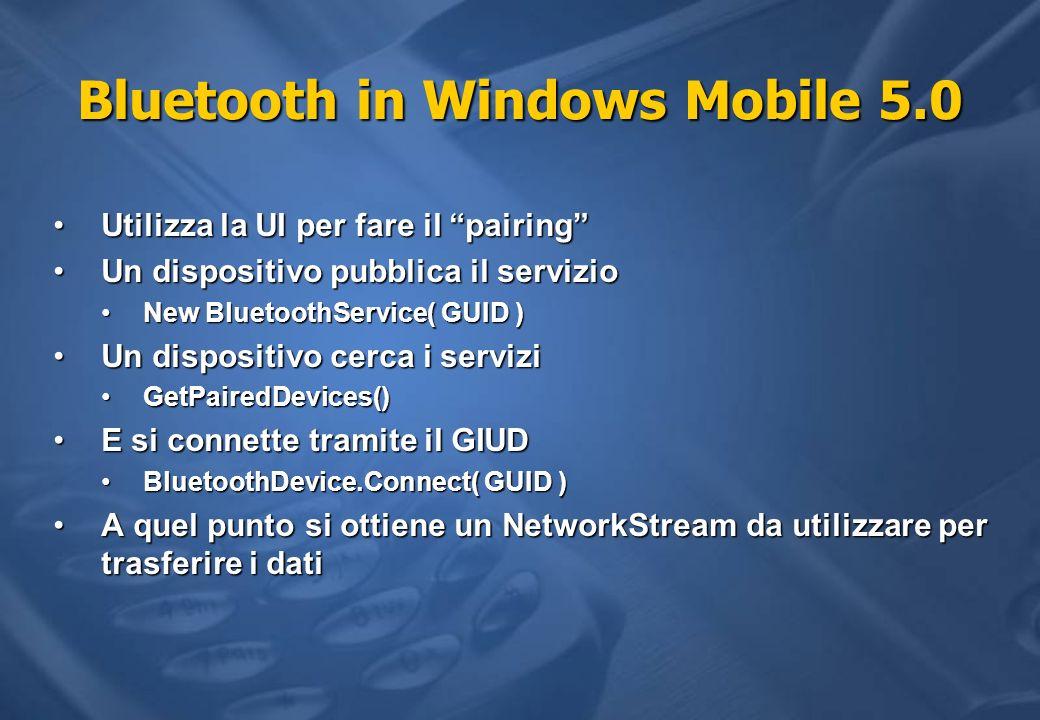 Bluetooth in Windows Mobile 5.0 Utilizza la UI per fare il pairingUtilizza la UI per fare il pairing Un dispositivo pubblica il servizioUn dispositivo