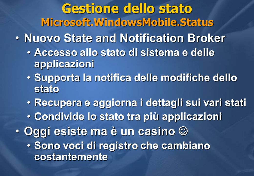 Gestione dello stato Microsoft.WindowsMobile.Status Nuovo State and Notification BrokerNuovo State and Notification Broker Accesso allo stato di siste