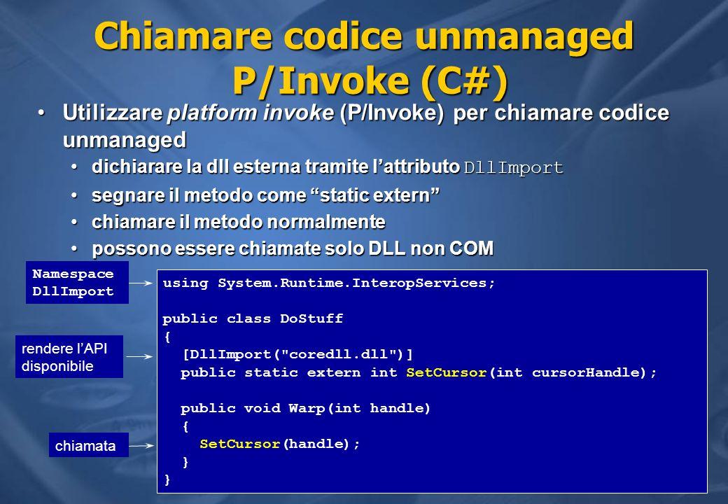 Chiamare codice unmanaged P/Invoke (C#) Utilizzare platform invoke (P/Invoke) per chiamare codice unmanagedUtilizzare platform invoke (P/Invoke) per c
